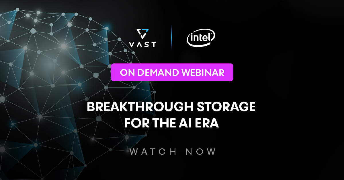 Intel & VAST Data Present: Breakthrough Storage for the AI Era — Webinar