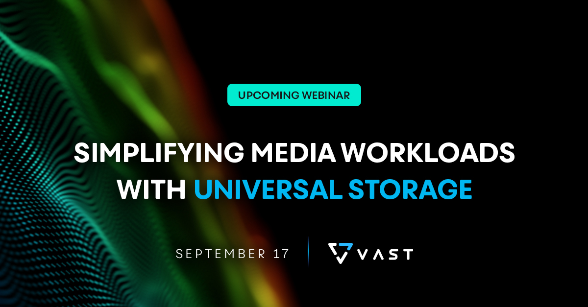 Webinar: Simplifying Media Workloads with Universal Storage