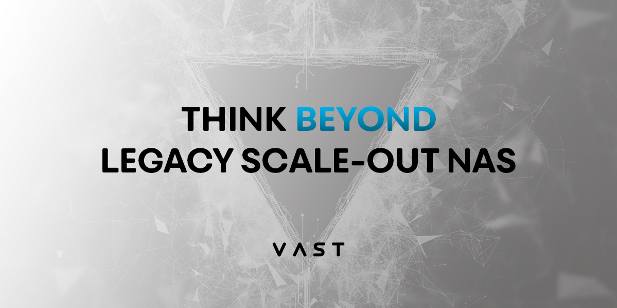 Think Beyond Legacy Scale-Out NAS